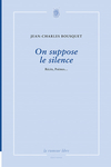 On suppose le silence (Jean-Charles Bousquet)